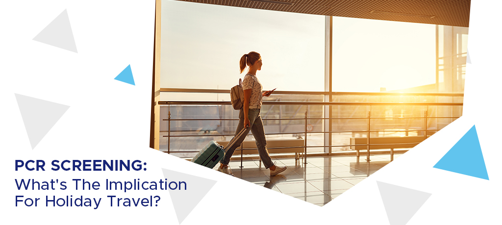 PCR Screening: What's The Implication For Holiday Travel?