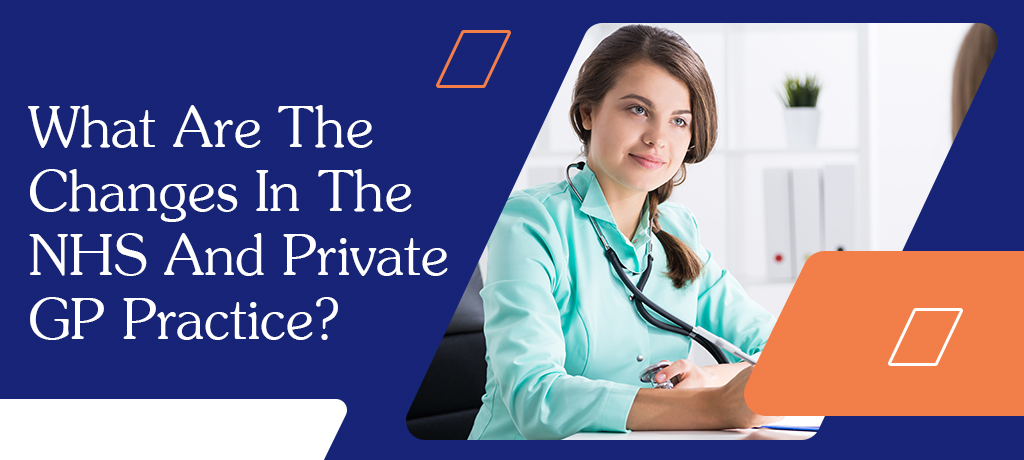 What Are The Changes In The NHS And Private GP Practice?